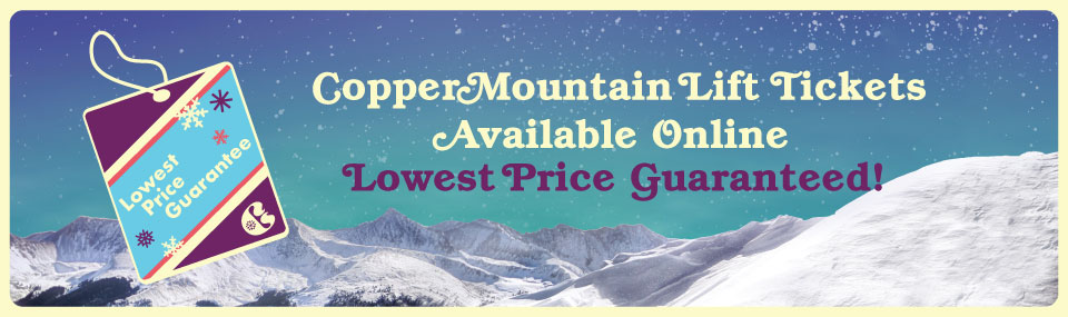 Copper Mountain Lift Tickets- Lowest Price Guaranteed